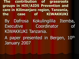 The contribution of grassroots groups in HIV/AIDS Prevention and care in Kilimanjaro region, Tanzania, the case of KIWAK