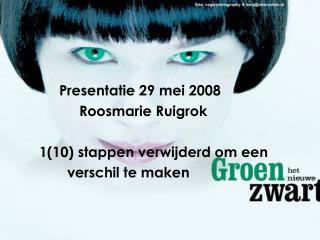 Presentatie 29 mei 2008 Roosmarie Ruigrok 1(10) stappen verwijderd om een