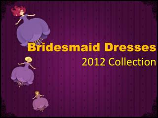 Bridesmaid Dresses 2012 Collection