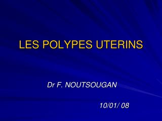 LES POLYPES UTERINS