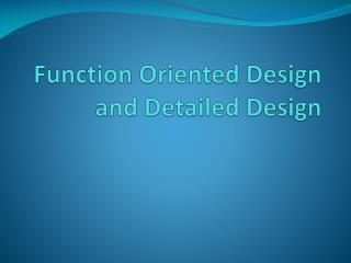 Function Oriented Design and Detailed Design