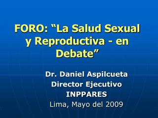 "FORO: ""La Salud Sexual y Reproductiva - en Debate"""