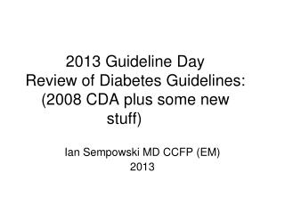 2013 Guideline Day Review of Diabetes Guidelines: (2008 CDA plus some new stuff)