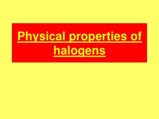 Physical properties of  halogens