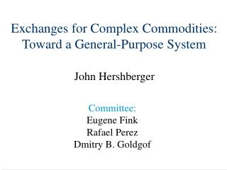 Exchanges for Complex Commodities: Toward a General-Purpose System