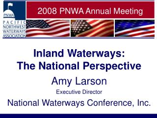 Inland Waterways:  The National Perspective Amy Larson Executive Director