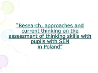"""""""Research, approaches and current thinking on the assessment of thinking skills with pupils with SEN in Poland"""""""