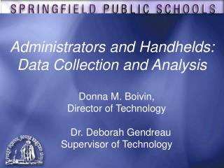 Donna M. Boivin,  Director of Technology    Dr. Deborah Gendreau Supervisor of Technology