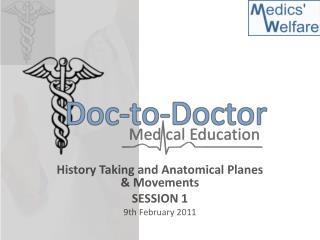 History Taking and Anatomical Planes & Movements SESSION 1 9th February 2011