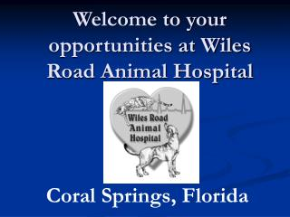 Welcome to your opportunities at Wiles Road Animal Hospital