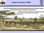 Early Warning System for Monitoring Nutrition and Livestock Health for Food Security of Humans in East Africa.