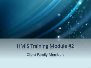 HMIS Training Module #2