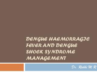 DENGUE HAEMORRAGIC FEVER AND DENGUE SHOCK SYNDROME MANAGEMENT