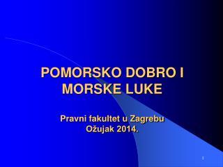 POMORSKO DOBRO I MORSKE LUKE Pravni fakultet u Zagrebu Ožujak 2014.