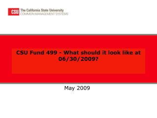 CSU Fund 499 - What should it look like at 06/30/2009?