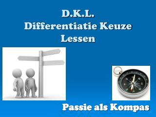D.K.L. Differentiatie Keuze Lessen