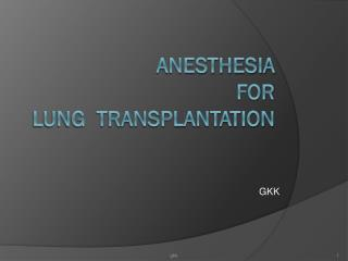 ANESTHESIA  FOR   LUNG  TRANSPLANtaTION