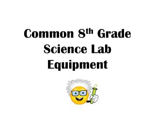 Common 8 th  Grade Science Lab Equipment
