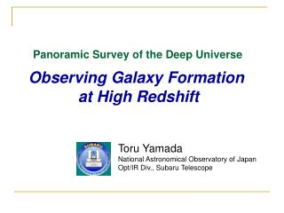 Panoramic Survey of the Deep Universe
