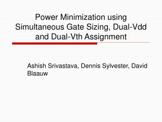 Power Minimization using Simultaneous Gate Sizing, Dual-Vdd and Dual-Vth Assignment
