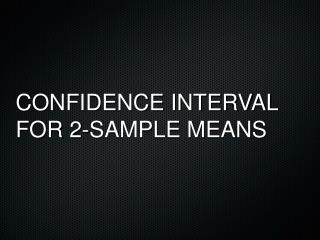 CONFIDENCE INTERVAL FOR 2-SAMPLE MEANS