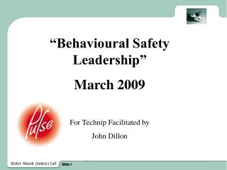 """Behavioural Safety Leadership"" March 2009 For Technip Facilitated by  John Dillon"