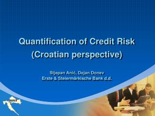Quantification of Credit Risk (Croatian perspective)