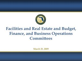 Facilities and Real Estate and Budget, Finance, and Business Operations Committees March 25, 2009