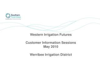 Western Irrigation Futures  Customer Information Sessions  May 2010 Werribee Irrigation District