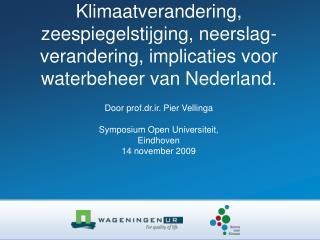 Door prof.dr.ir. Pier Vellinga Symposium Open Universiteit, Eindhoven 14 november 2009