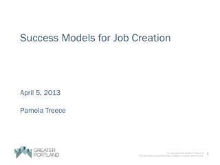 Success Models for Job Creation April 5, 2013 Pamela  Treece