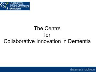 The Centre for Collaborative Innovation in Dementia