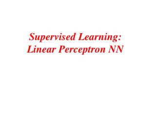 Supervised Learning:  Linear Perceptron NN