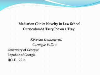 Mediation Clinic: Novelty in Law School                   Curriculum/A Tasty Pie on a Tray