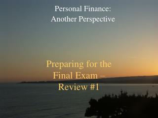 Preparing for the  Final Exam –  Review #1