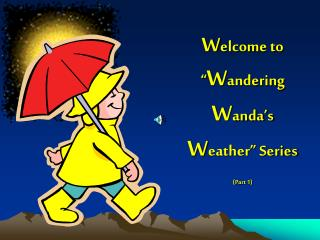 """W elcome to """" W andering W anda's W eather"""" Series (Part 1)"""