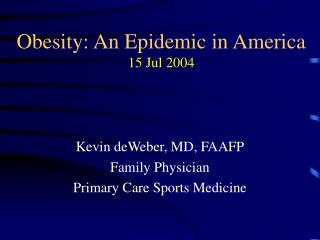 Obesity: An Epidemic in America 15 Jul 2004