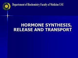 HORMONE SYNTHESIS, RELEASE AND TRANSPORT
