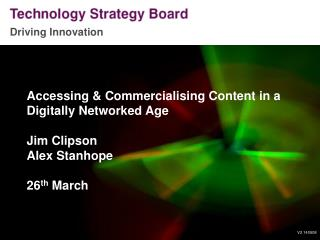 Accessing & Commercialising Content in a Digitally Networked Age Jim Clipson Alex Stanhope
