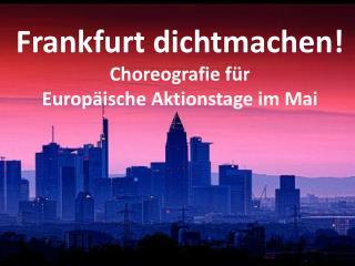 Frankfurt dichtmachen! Choreografie für Europäische Aktionstage im Mai