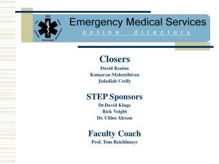 Closers David Beaton Kumaran Mahenthiran Jedadiah Crelly STEP Sponsors Dr.David Kluge Rick Voight Dr. Chloe Alexon Facul