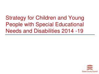 Strategy for Children and Young People with Special Educational Needs and Disabilities 2014 -19