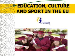 EDUCATION, CULTURE   AND SPORT IN THE EU