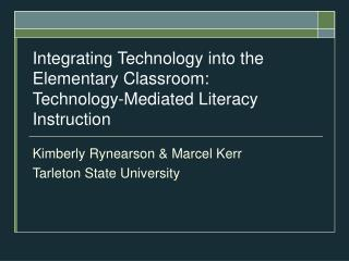 Integrating Technology into the Elementary Classroom:  Technology-Mediated Literacy Instruction