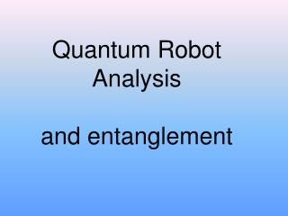 Quantum Robot Analysis  and entanglement