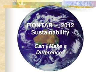 FIONTAR  -  2012 Sustainability Can I Make a  Difference?