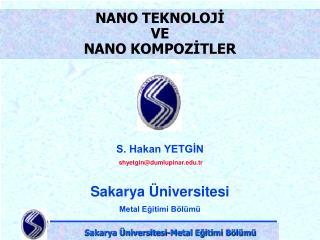 S. Hakan YETGİN  shyetgin@dumlupinar.edu.tr Sakarya Üniversitesi Metal Eğitimi Bölümü