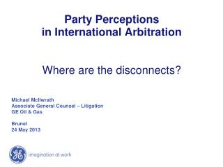 Party Perceptions  in International Arbitration Where are the disconnects?
