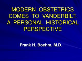 MODERN  OBSTETRICS COMES  TO  VANDERBILT: A  PERSONAL  HISTORICAL PERSPECTIVE