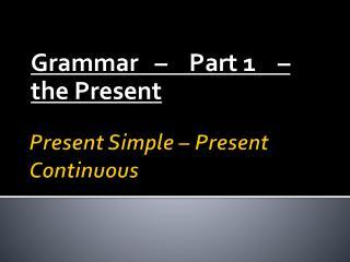 Present Simple – Present Continuous